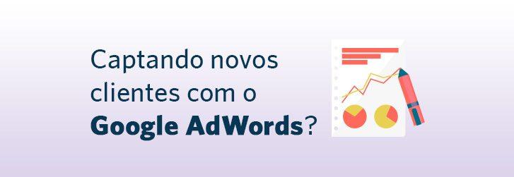 Captando novos clientes com o Google AdWords